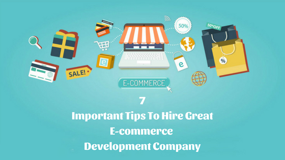 7 Important Tips To Hire Great Ecommerce Development Company (1)