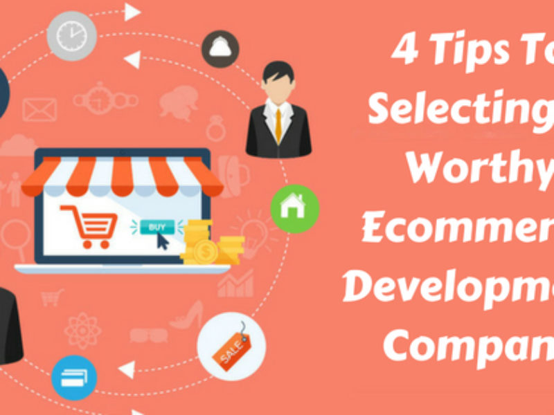 4 Tips To Selecting A Worthy Ecommerce Development Company