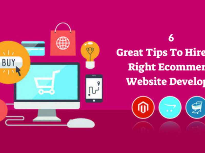 6 Tips To Hire The Right Ecommerce Website Developer